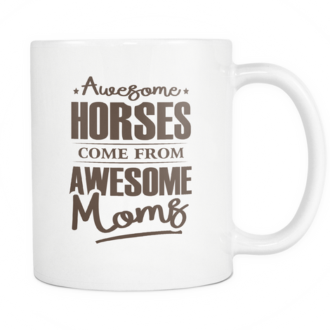 Awesome horses come from awesome moms Mug