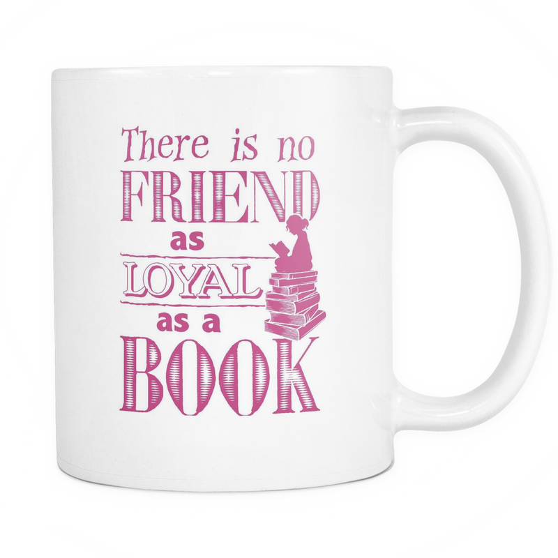 There is no friend as loyal as a book Mug - MyUnistyles