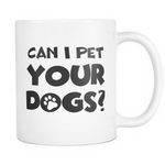 Can I pet your dogs? Mug - MyUnistyles