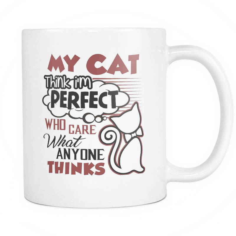 My cat think I'm perfect Mug - MyUnistyles