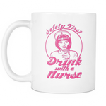 Safety First Drink with a Nurse Mug - MyUnistyles