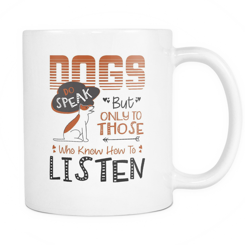 Dogs do speak but only to those who know how to listen Mug - MyUnistyles