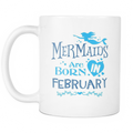 Mermaids are born in February Mug