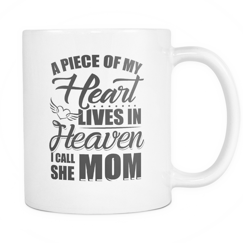 A piece of my heart lives in heaven. I call she mom Mug - MyUnistyles