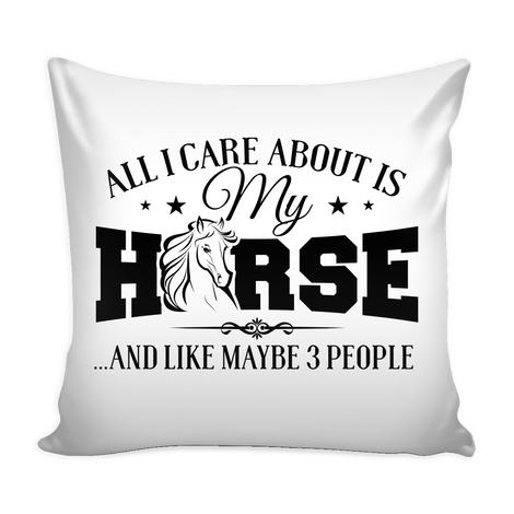 All I care about is my Horse and like maybe 3 people Pillow Cover - MyUnistyles