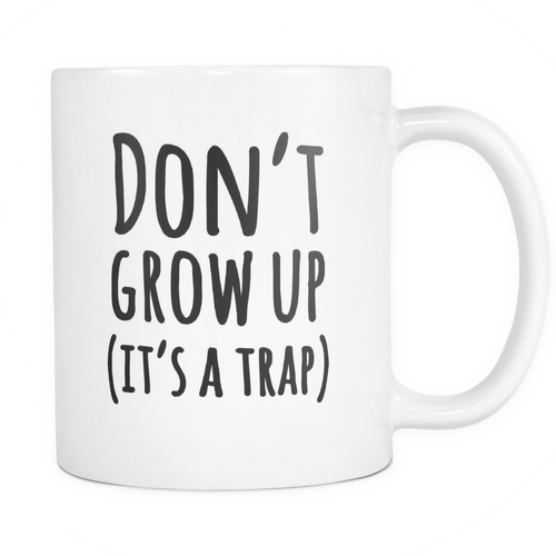 Don't grow up it's a trap Mug