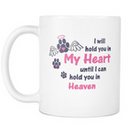 i'll hold you in my heart until i can hold you in heaven (dog) Mug