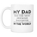 My Dad has the most awesome daughter in the world Mug