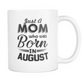 Just a Mom who was born in August Mug - MyUnistyles