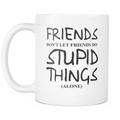 Friends don't let friends do stupid things (Alone) Mug
