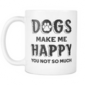 Dogs make me happy. You not so much Mug - MyUnistyles