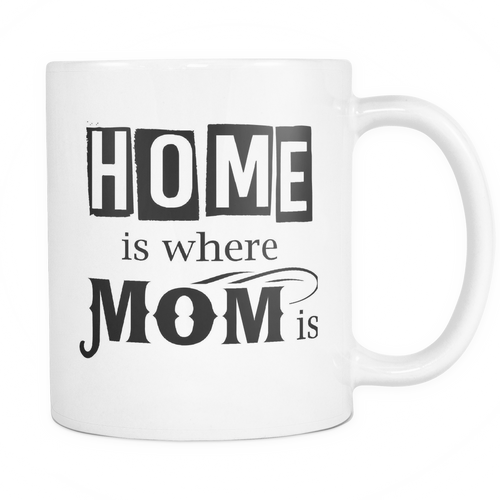 Home is where mom is Mug - MyUnistyles