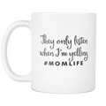 They only Listen when I'm yelling + #Momlife Mug