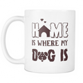 Home is where my dog is Mug - MyUnistyles