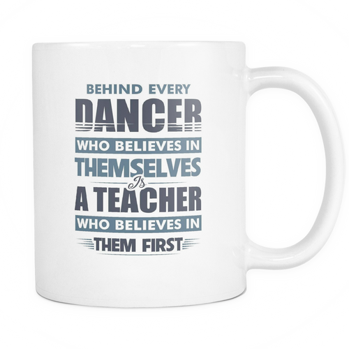 Behind Every Dancer Is A Teacher Mug