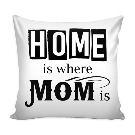 Home is where mom is Pillow Cover - MyUnistyles