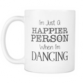 I'm just a Happier person when i'm dancing Mug
