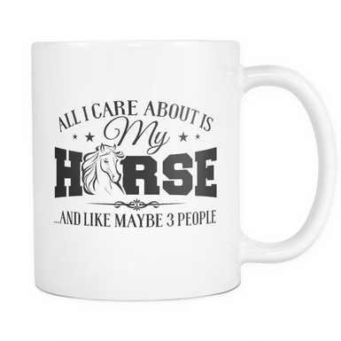 All I care about is my Horse and like maybe 3 people Mug - MyUnistyles
