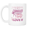 Tough enough to be a Ballet Dancer Mug