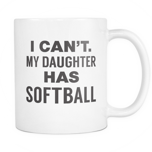 I can't My Daughter has Softball Mug