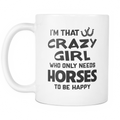 I'm that crazy girl who only needs horses to be happy Mug - MyUnistyles