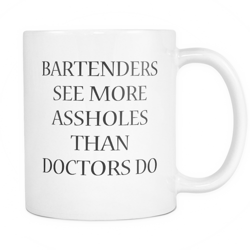 Bartenders see more assholes than doctors do Mug