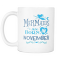 Mermaids are born in November Mug