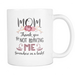 Mom thank you for not leaving me somewhere in a basket Mug