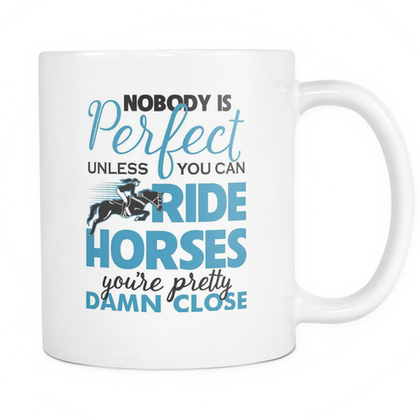 Nobody Is Perfect Unless You Can Ride Horses Mug - MyUnistyles