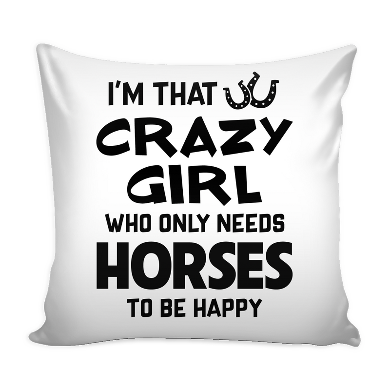 I'm that crazy girl who only needs horses to be happy Pillow Cover - MyUnistyles