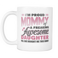 I'm proud mommy of a freaking awesome daughter. Yes, she bought me this shirt Mug - MyUnistyles