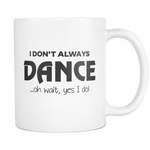 I don't always dance oh wait yes I do Mug - MyUnistyles
