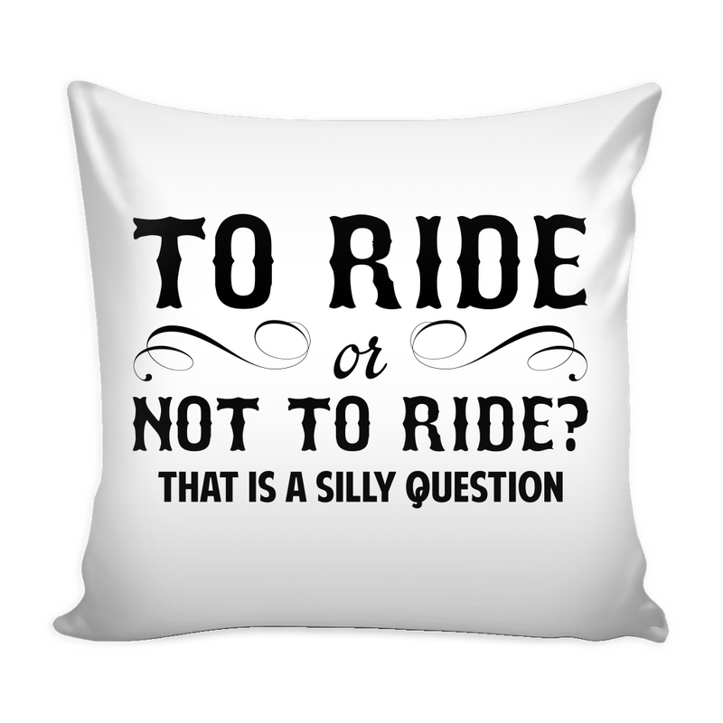 To ride or not to ride? That is a silly question Mug Pillow Cover - MyUnistyles