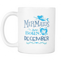 Mermaids are born in December Mug