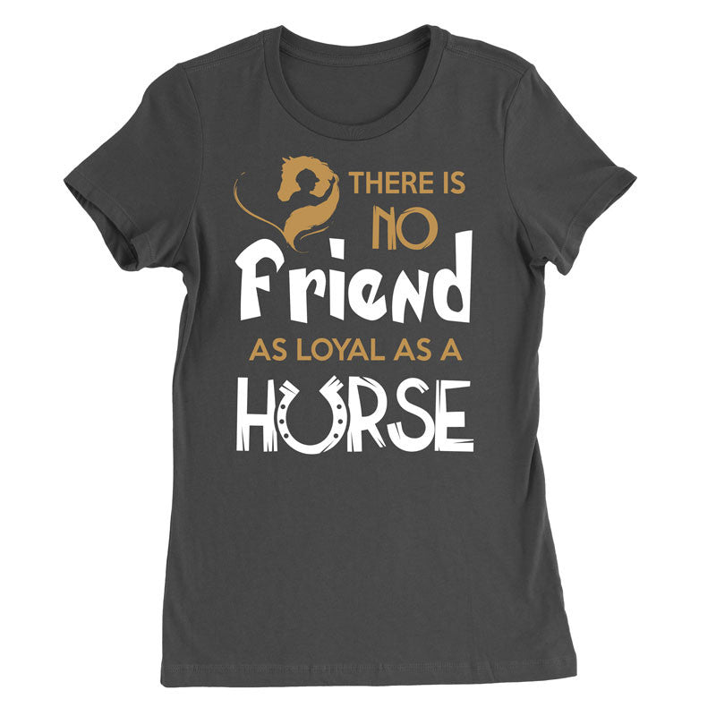 There is no friend as loyal as a horse T-Shirt - MyUnistyles