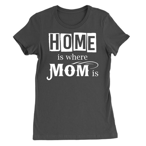 Home is where mom is T-Shirt - MyUnistyles