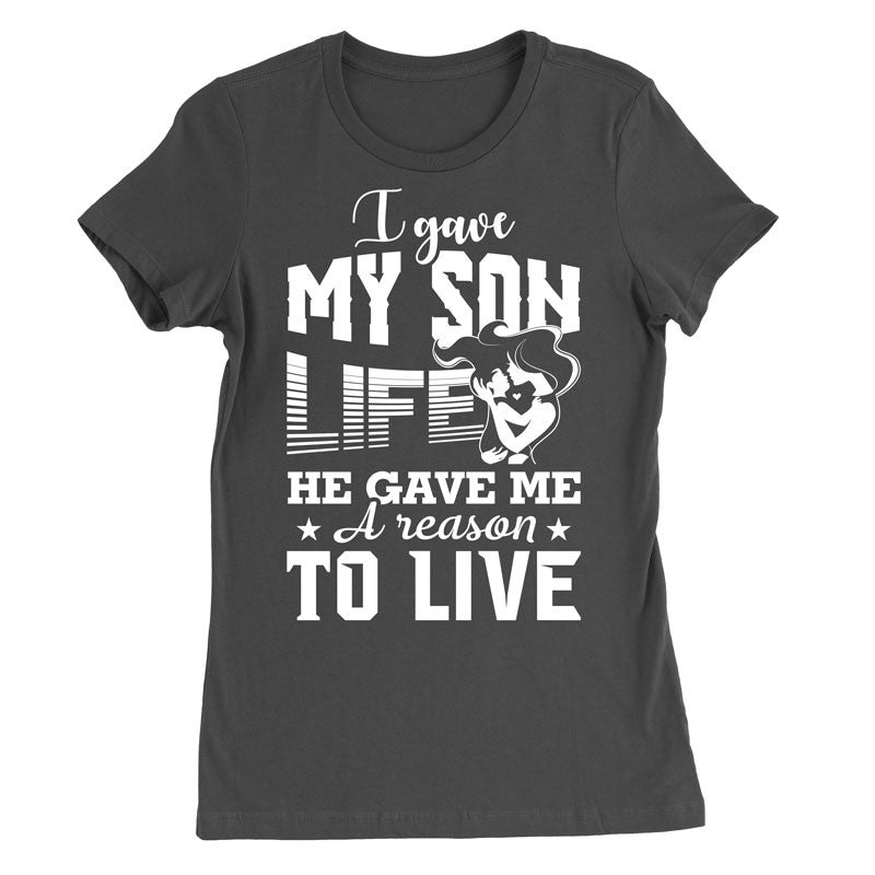 I gave my son life, he gave me a reason to live T-Shirt - MyUnistyles
