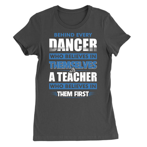 Behind Every Dancer Is A Teacher T-Shirt