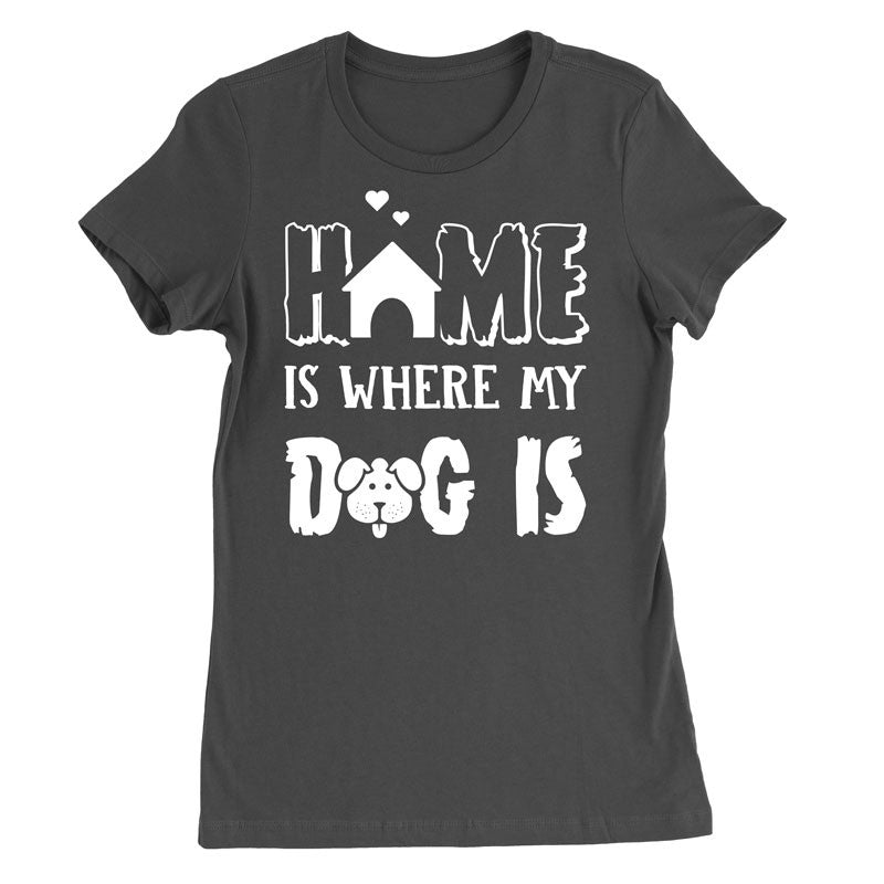 Home is where my dog is T-Shirt - MyUnistyles