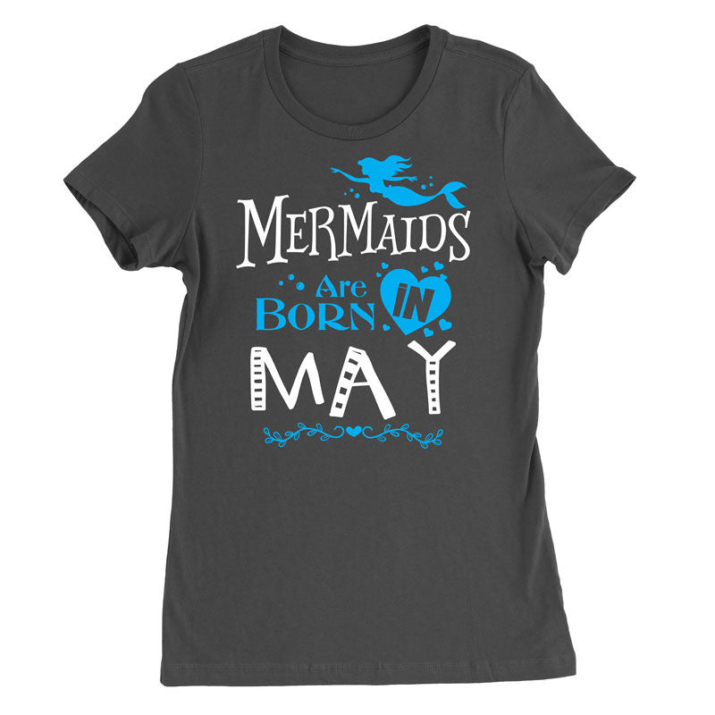 Mermaids are born in May T-Shirt
