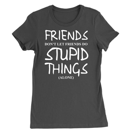 Friends don't let friends do stupid things (Alone) T-Shirt
