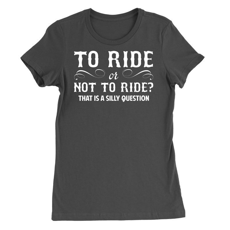 To ride or not to ride? That is a silly question T-Shirt - MyUnistyles
