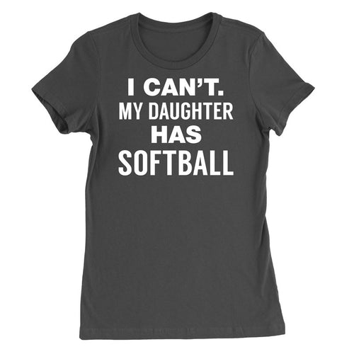 I can't My Daughter has Softball T-Shirt