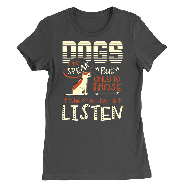 Dogs do speak but only to those who know how to listen T-Shirt - MyUnistyles