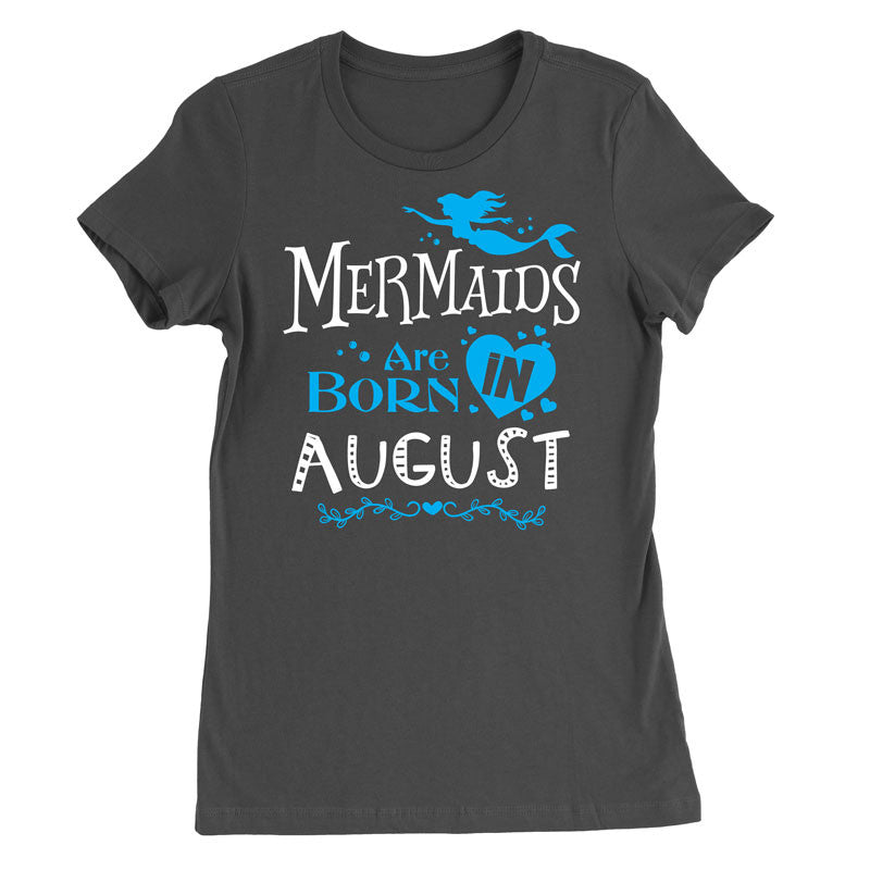 Mermaids are born in August T-Shirt