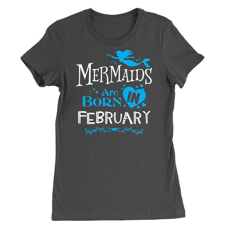 Mermaids are born in February T-Shirt