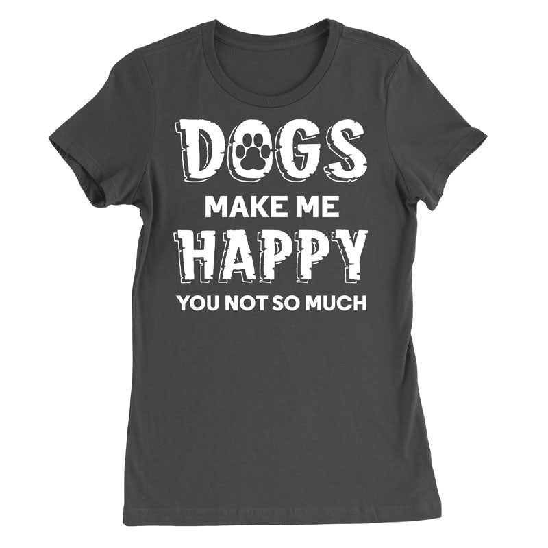 Dogs make me happy. You not so much T-Shirt - MyUnistyles
