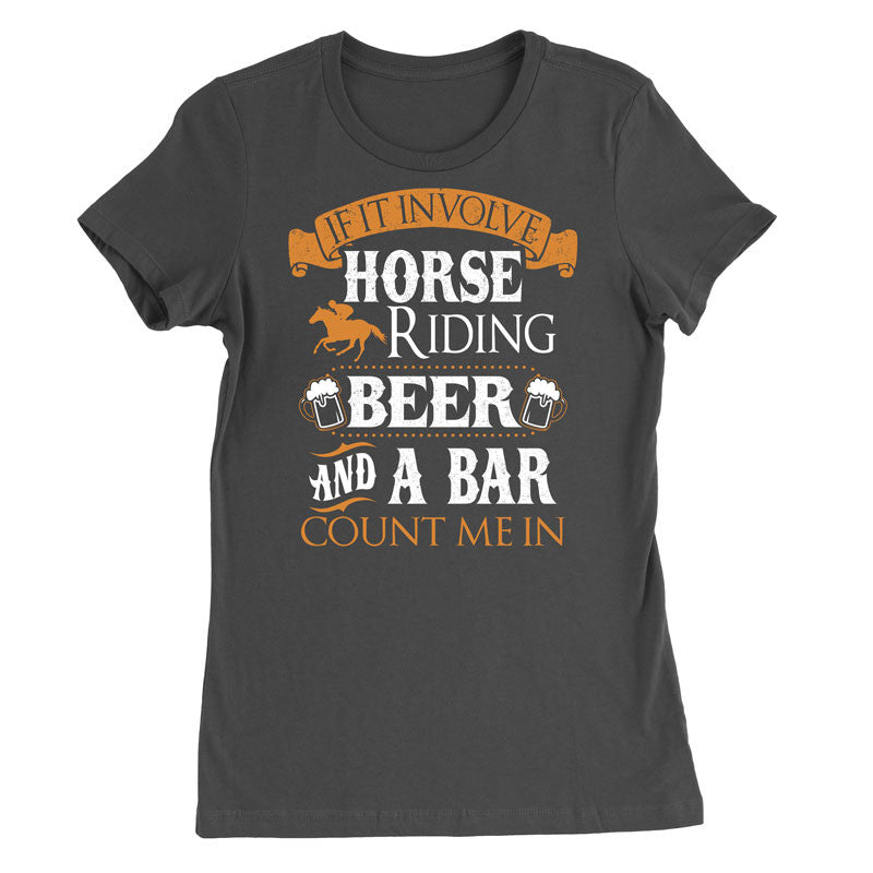 If it involve horse riding, beer and a bar. Count me in T-Shirt - MyUnistyles