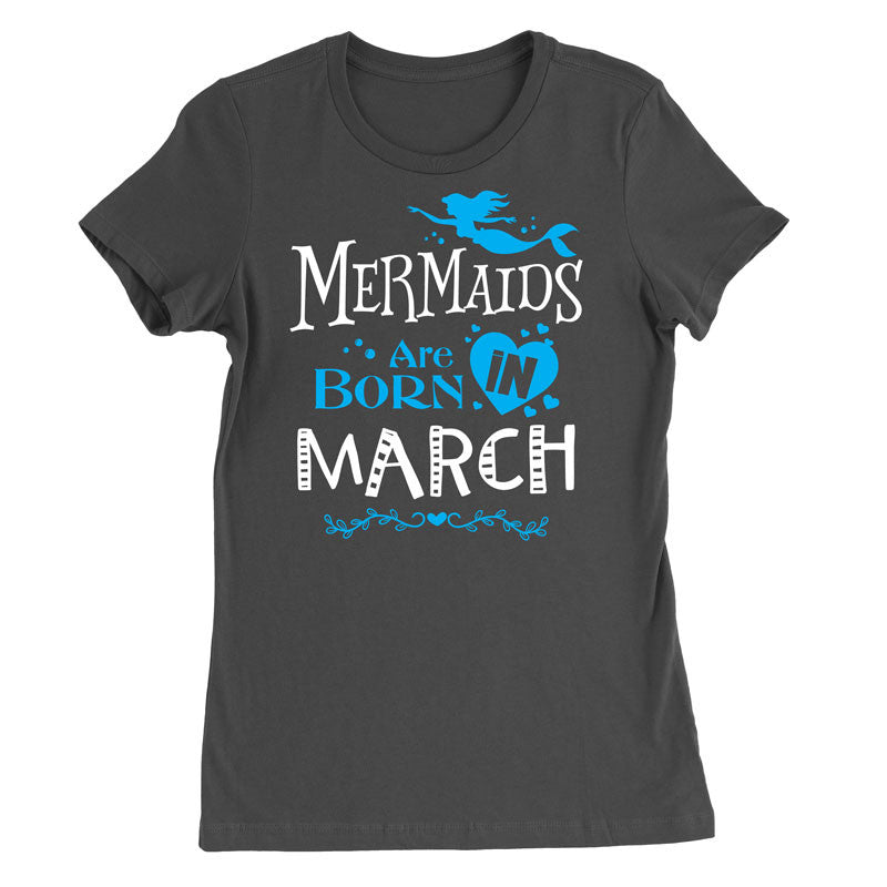 Mermaids are born in march T-Shirt
