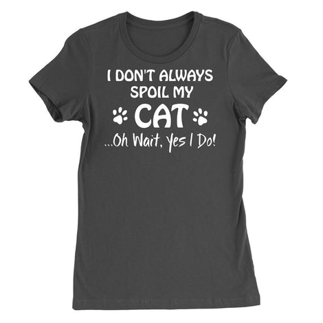 I don't always spoil my cat. oh wait, yes i do! T-Shirt